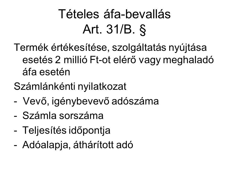Tételes áfa-bevallás Art. 31/B. § Termék értékesítése, szolgáltatás nyújtása esetés 2 millió Ft-ot elérő vagy meghaladó áfa esetén Számlánkénti nyilat
