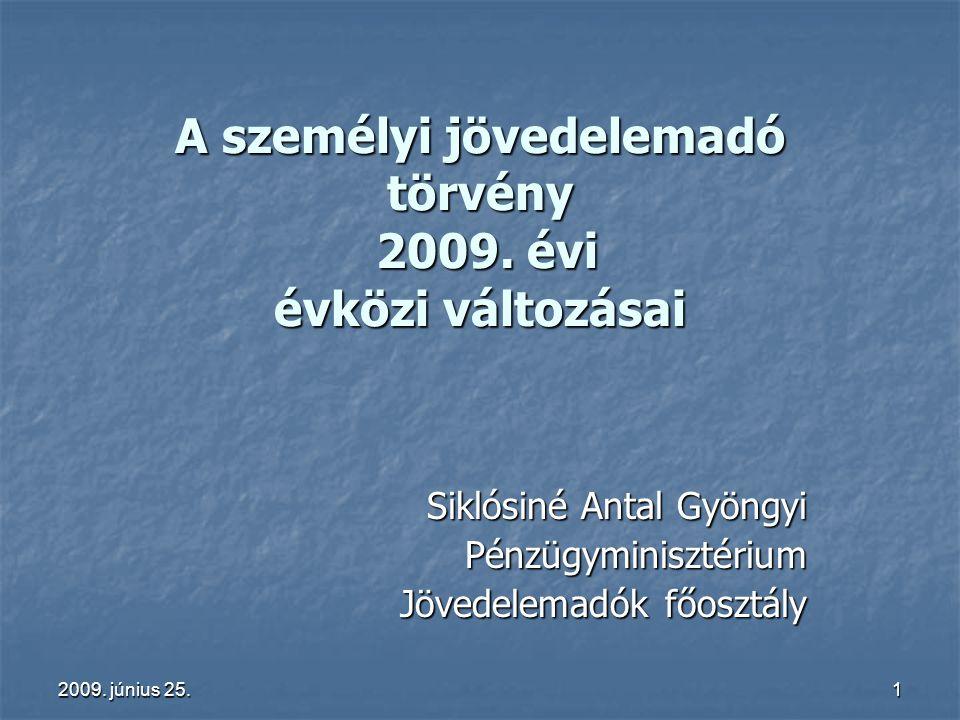 2009. június 25. 1 A személyi jövedelemadó törvény 2009. évi évközi változásai Siklósiné Antal Gyöngyi Pénzügyminisztérium Jövedelemadók főosztály