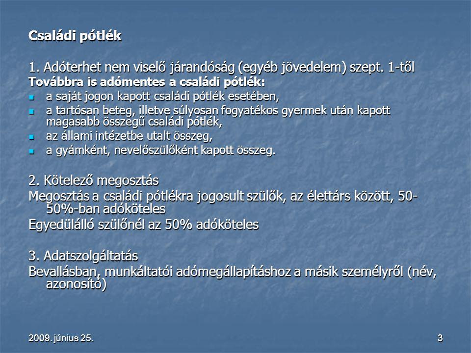 2009. június 25.3 Családi pótlék 1. Adóterhet nem viselő járandóság (egyéb jövedelem) szept. 1-től Továbbra is adómentes a családi pótlék: a saját jog
