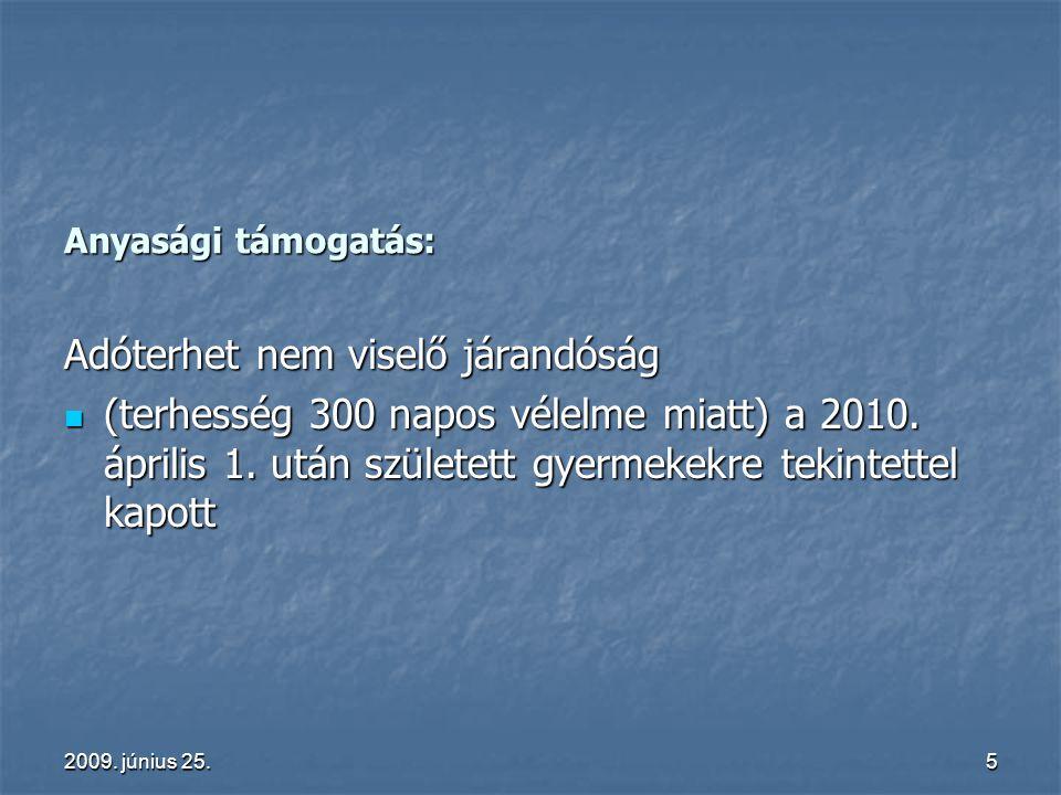 2009. június 25.5 Anyasági támogatás: Adóterhet nem viselő járandóság (terhesség 300 napos vélelme miatt) a 2010. április 1. után született gyermekekr