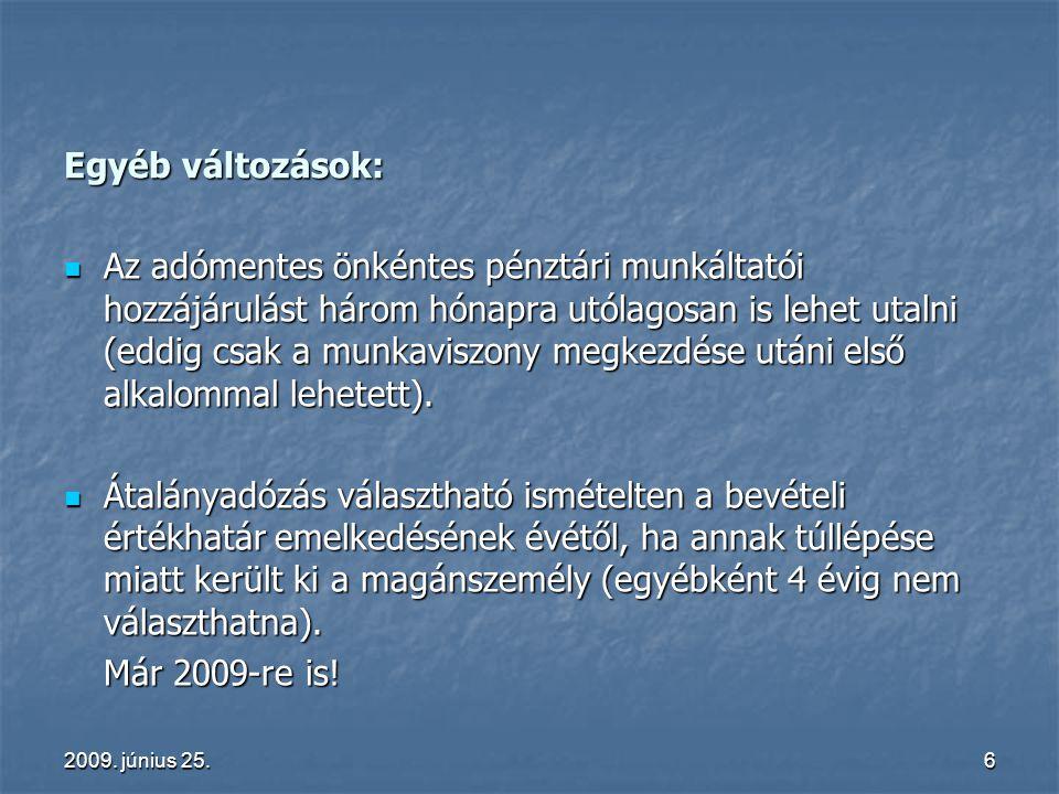 2009. június 25.6 Egyéb változások: Az adómentes önkéntes pénztári munkáltatói hozzájárulást három hónapra utólagosan is lehet utalni (eddig csak a mu