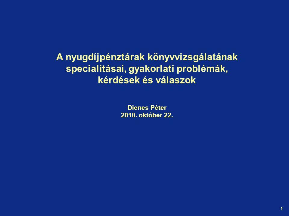 1 A nyugdíjpénztárak könyvvizsgálatának specialitásai, gyakorlati problémák, kérdések és válaszok Dienes Péter 2010.