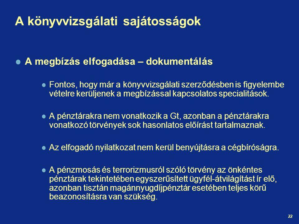 22 A könyvvizsgálati sajátosságok A megbízás elfogadása – dokumentálás Fontos, hogy már a könyvvizsgálati szerződésben is figyelembe vételre kerüljenek a megbízással kapcsolatos specialitások.