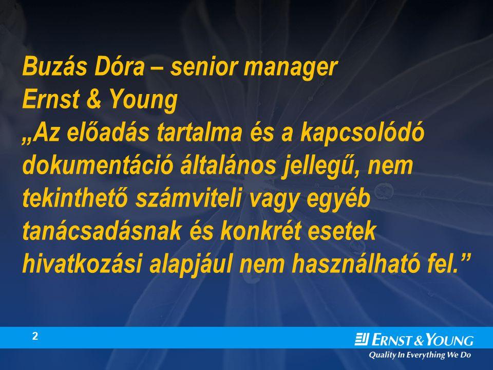 """2 Buzás Dóra – senior manager Ernst & Young """"Az előadás tartalma és a kapcsolódó dokumentáció általános jellegű, nem tekinthető számviteli vagy egyéb tanácsadásnak és konkrét esetek hivatkozási alapjául nem használható fel."""