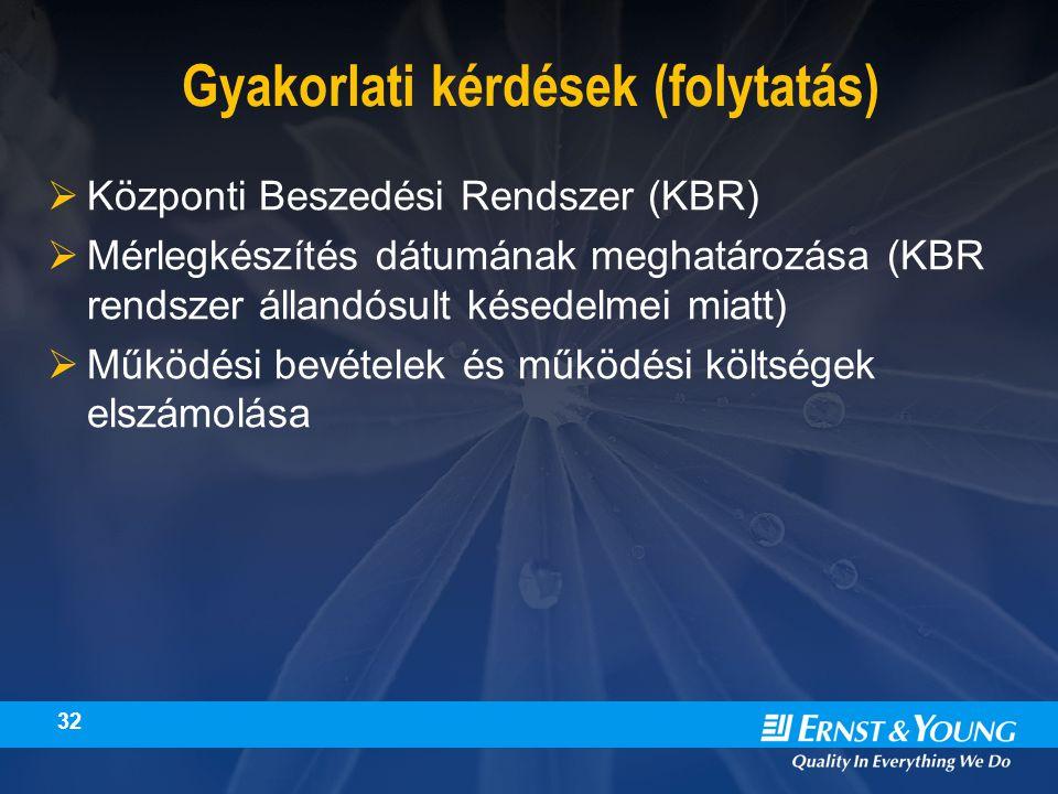 32 Gyakorlati kérdések (folytatás)  Központi Beszedési Rendszer (KBR)  Mérlegkészítés dátumának meghatározása (KBR rendszer állandósult késedelmei miatt)  Működési bevételek és működési költségek elszámolása