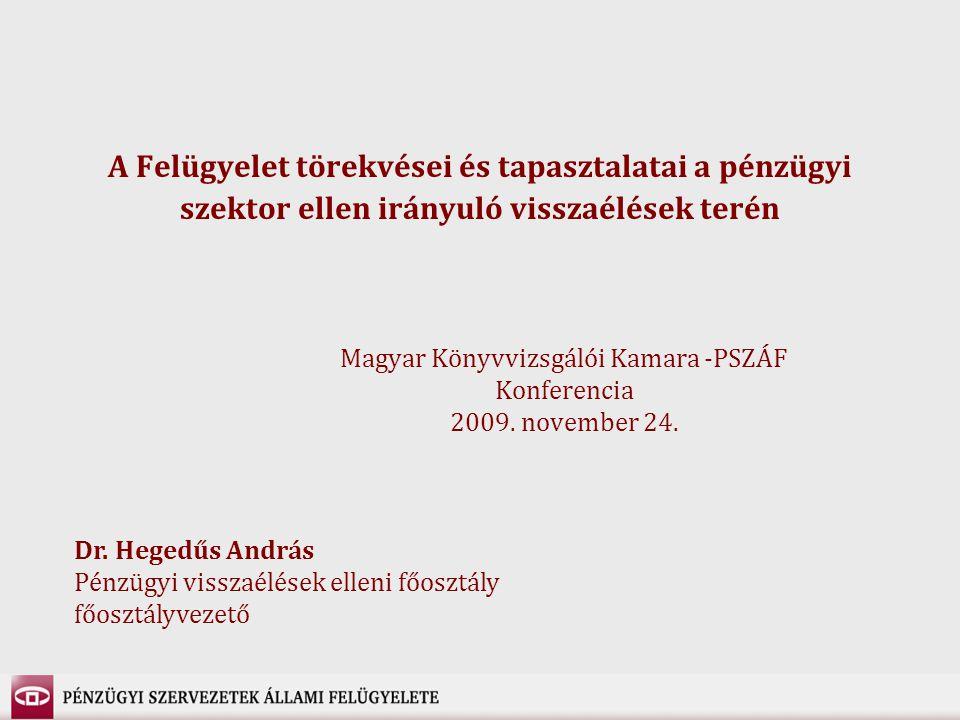 A Felügyelet törekvései és tapasztalatai a pénzügyi szektor ellen irányuló visszaélések terén Dr. Hegedűs András Pénzügyi visszaélések elleni főosztál