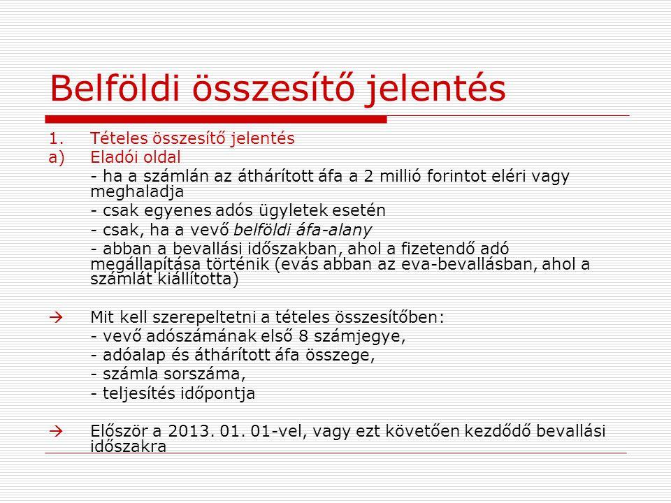 Pénzforgalmi áfa-elszámolás Ügyletek köre (milyen ügyletekre) -Belföldi -Egyenes adós (ideértve az adómentes ügyleteket, kiv.