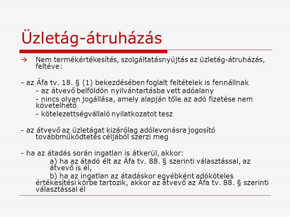 Üzletág-átruházás  Nem termékértékesítés, szolgáltatásnyújtás az üzletág-átruházás, feltéve: - az Áfa tv. 18. § (1) bekezdésében foglalt feltételek i
