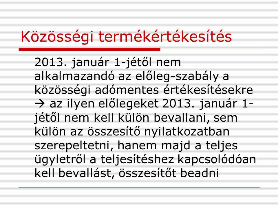 Közösségi termékértékesítés 2013. január 1-jétől nem alkalmazandó az előleg-szabály a közösségi adómentes értékesítésekre  az ilyen előlegeket 2013.