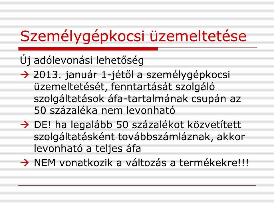 Személygépkocsi üzemeltetése Új adólevonási lehetőség  2013. január 1-jétől a személygépkocsi üzemeltetését, fenntartását szolgáló szolgáltatások áfa