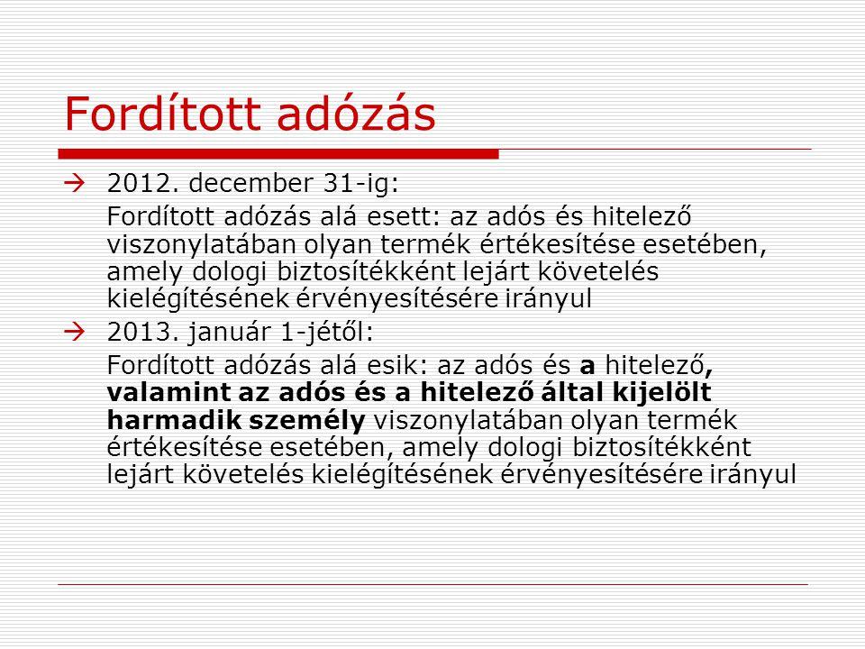 Fordított adózás  2012. december 31-ig: Fordított adózás alá esett: az adós és hitelező viszonylatában olyan termék értékesítése esetében, amely dolo