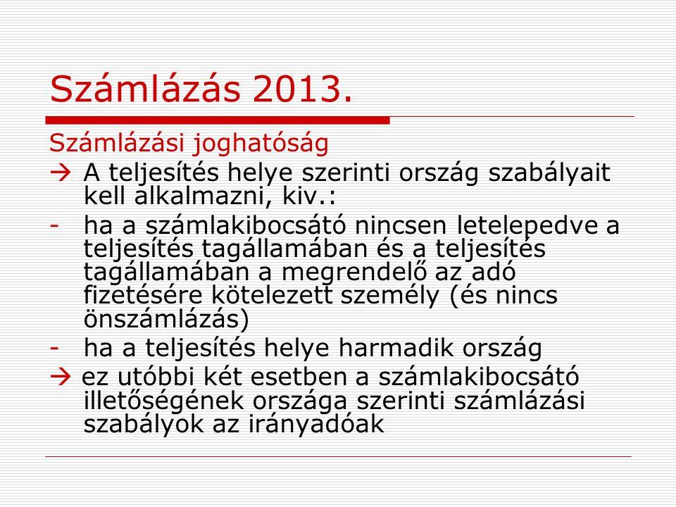 Számlázás 2013. Számlázási joghatóság  A teljesítés helye szerinti ország szabályait kell alkalmazni, kiv.: - ha a számlakibocsátó nincsen letelepedv