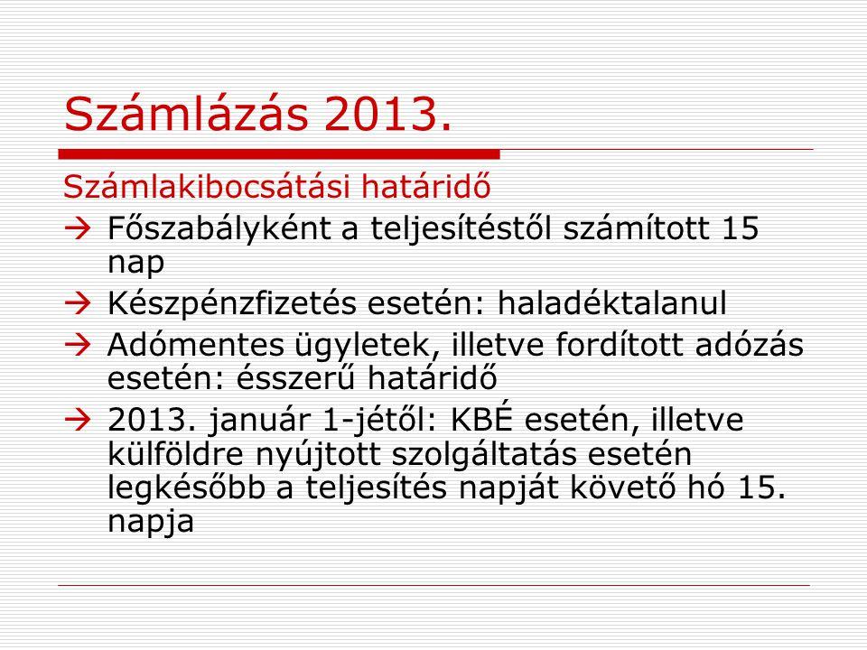 Számlázás 2013. Számlakibocsátási határidő  Főszabályként a teljesítéstől számított 15 nap  Készpénzfizetés esetén: haladéktalanul  Adómentes ügyle