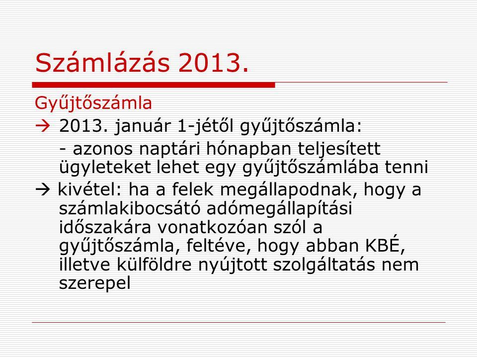 Számlázás 2013. Gyűjtőszámla  2013. január 1-jétől gyűjtőszámla: - azonos naptári hónapban teljesített ügyleteket lehet egy gyűjtőszámlába tenni  ki