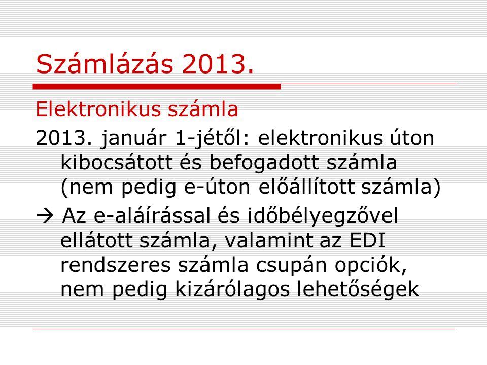 Számlázás 2013. Elektronikus számla 2013. január 1-jétől: elektronikus úton kibocsátott és befogadott számla (nem pedig e-úton előállított számla)  A