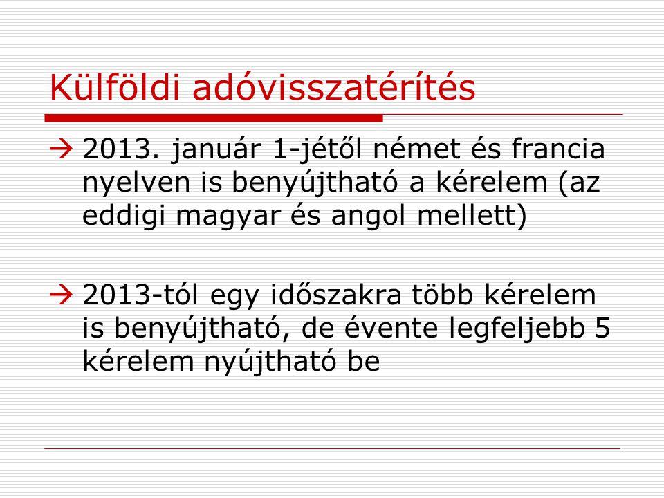 Külföldi adóvisszatérítés  2013. január 1-jétől német és francia nyelven is benyújtható a kérelem (az eddigi magyar és angol mellett)  2013-tól egy