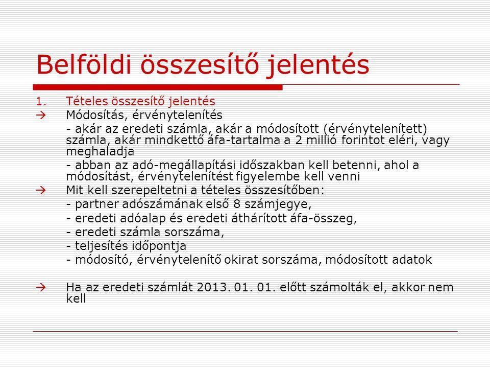 Belföldi összesítő jelentés 1.Tételes összesítő jelentés  Módosítás, érvénytelenítés - akár az eredeti számla, akár a módosított (érvénytelenített) s