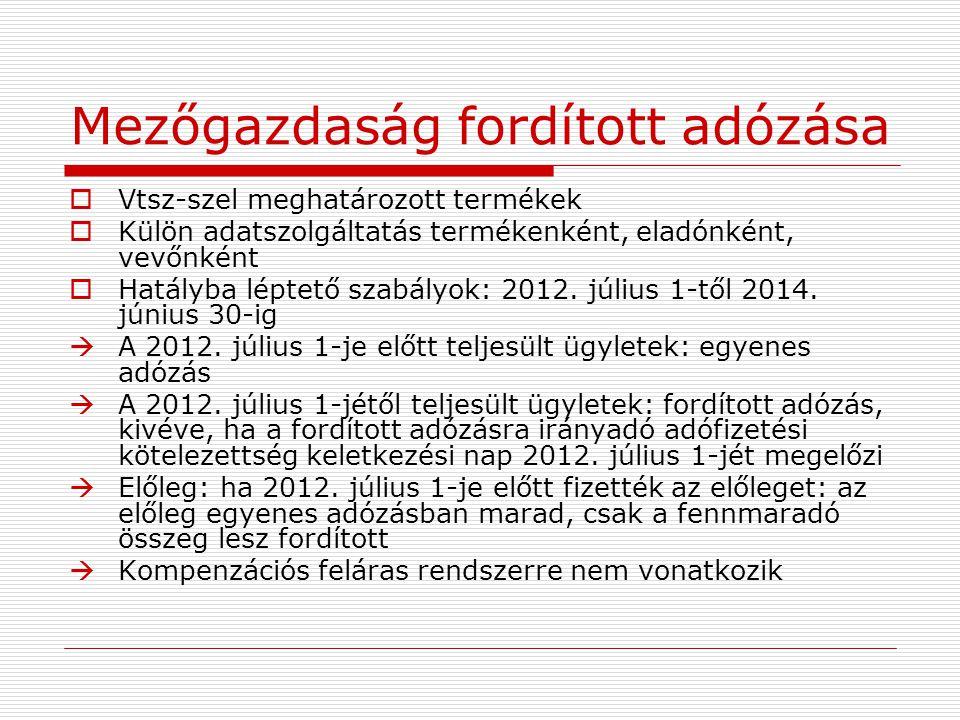 Mezőgazdaság fordított adózása  Vtsz-szel meghatározott termékek  Külön adatszolgáltatás termékenként, eladónként, vevőnként  Hatályba léptető szab