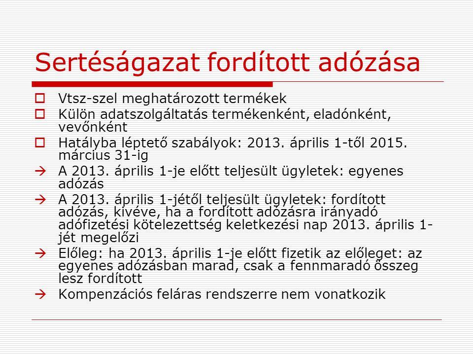 Sertéságazat fordított adózása  Vtsz-szel meghatározott termékek  Külön adatszolgáltatás termékenként, eladónként, vevőnként  Hatályba léptető szab