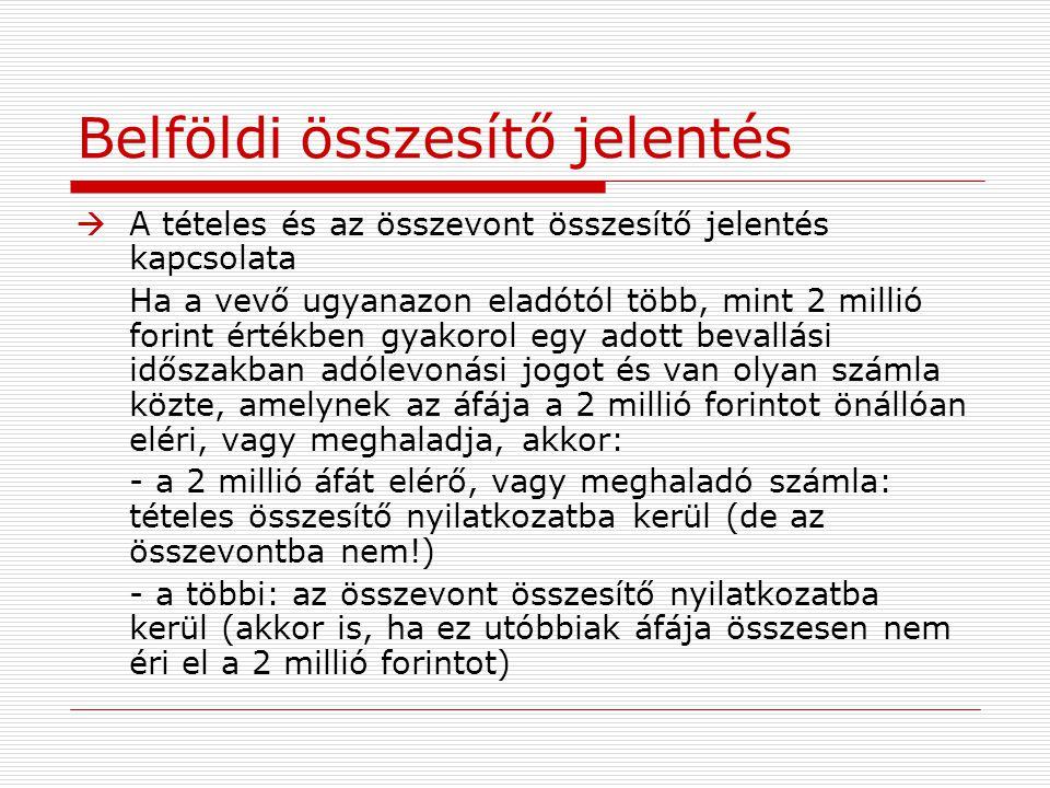 Belföldi összesítő jelentés  A tételes és az összevont összesítő jelentés kapcsolata Ha a vevő ugyanazon eladótól több, mint 2 millió forint értékben
