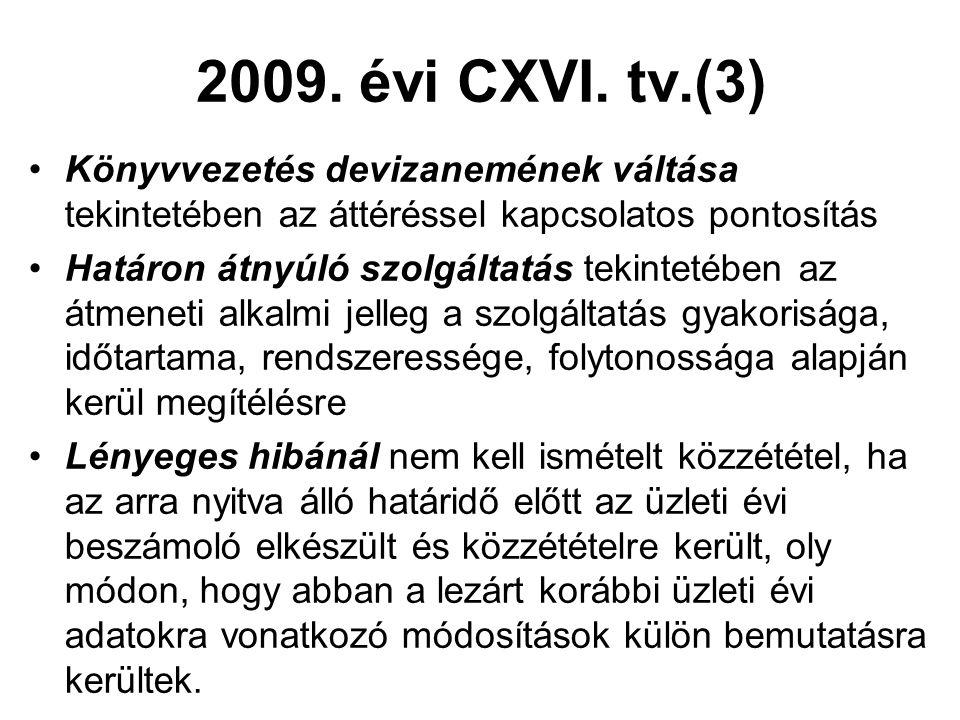 2009. évi CXVI. tv.(3) Könyvvezetés devizanemének váltása tekintetében az áttéréssel kapcsolatos pontosítás Határon átnyúló szolgáltatás tekintetében