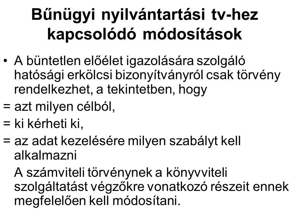 Bűnügyi nyilvántartási tv-hez kapcsolódó módosítások A büntetlen előélet igazolására szolgáló hatósági erkölcsi bizonyítványról csak törvény rendelkez
