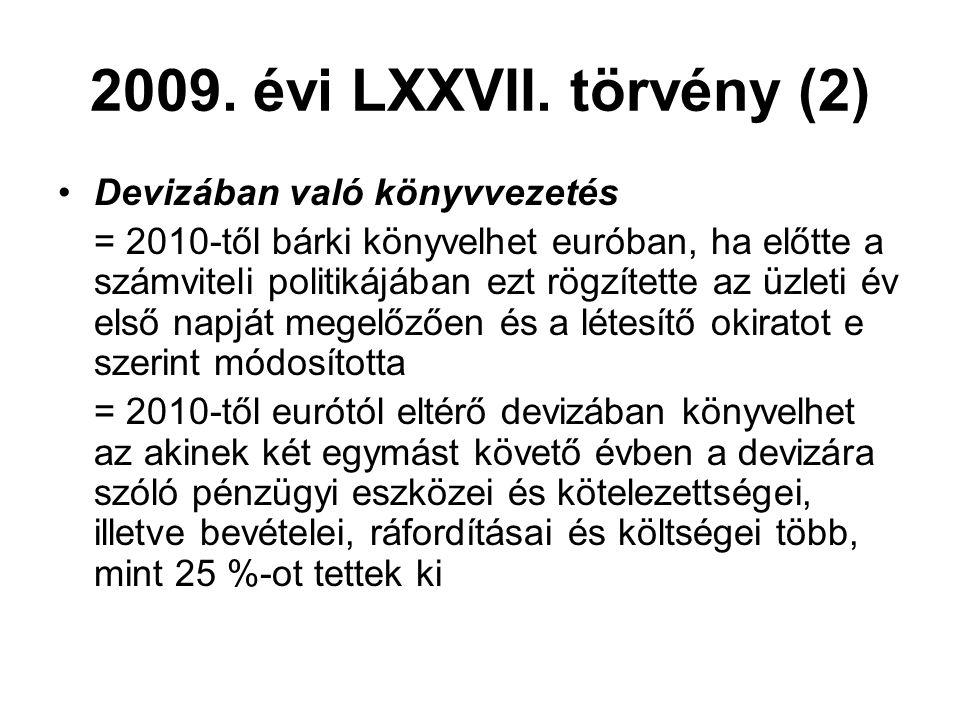 2009. évi LXXVII. törvény (2) Devizában való könyvvezetés = 2010-től bárki könyvelhet euróban, ha előtte a számviteli politikájában ezt rögzítette az