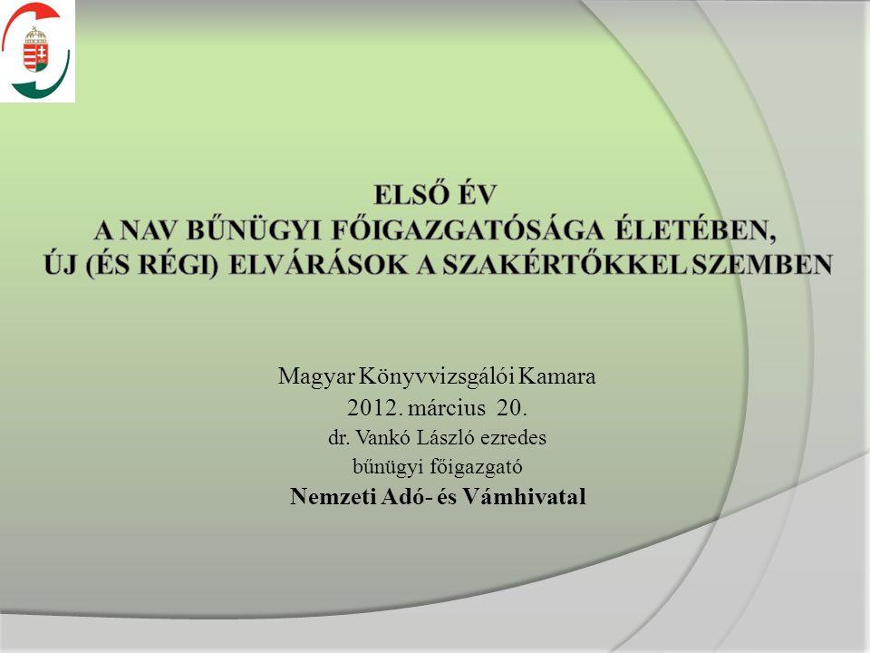 Magyar Könyvvizsgálói Kamara 2012. március 20. dr. Vankó László ezredes bűnügyi főigazgató Nemzeti Adó- és Vámhivatal