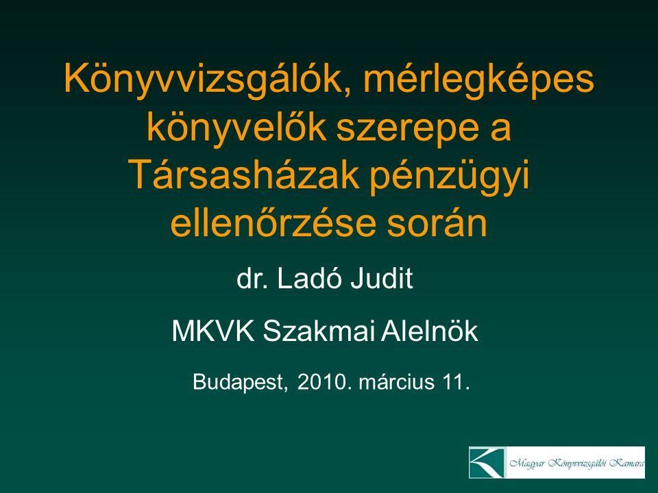 dr. Ladó Judit MKVK Szakmai Alelnök Könyvvizsgálók, mérlegképes könyvelők szerepe a Társasházak pénzügyi ellenőrzése során Budapest, 2010. március 11.
