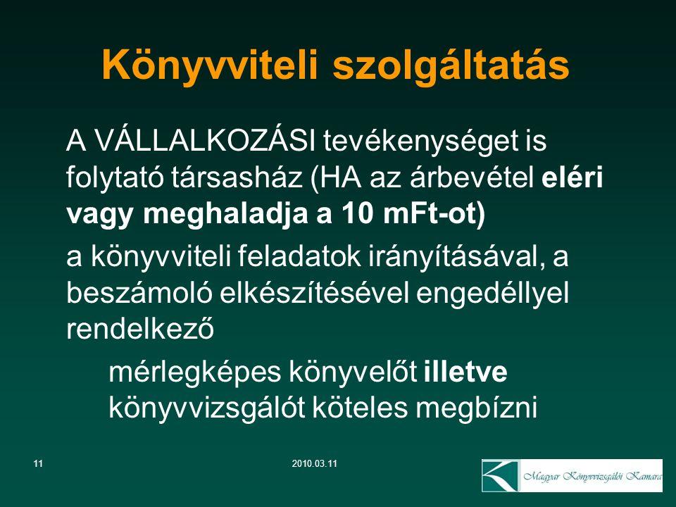 11 Könyvviteli szolgáltatás 2010.03.11 A VÁLLALKOZÁSI tevékenységet is folytató társasház (HA az árbevétel eléri vagy meghaladja a 10 mFt-ot) a könyvv