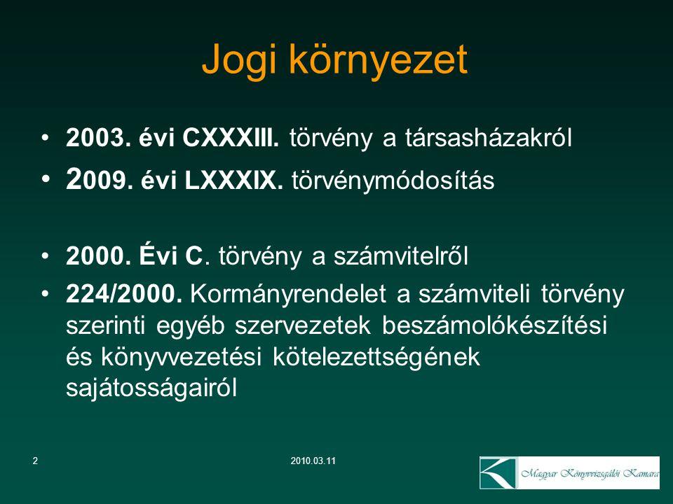 2 Jogi környezet 2010.03.11 2003. évi CXXXIII. törvény a társasházakról 2 009. évi LXXXIX. törvénymódosítás 2000. Évi C. törvény a számvitelről 224/20