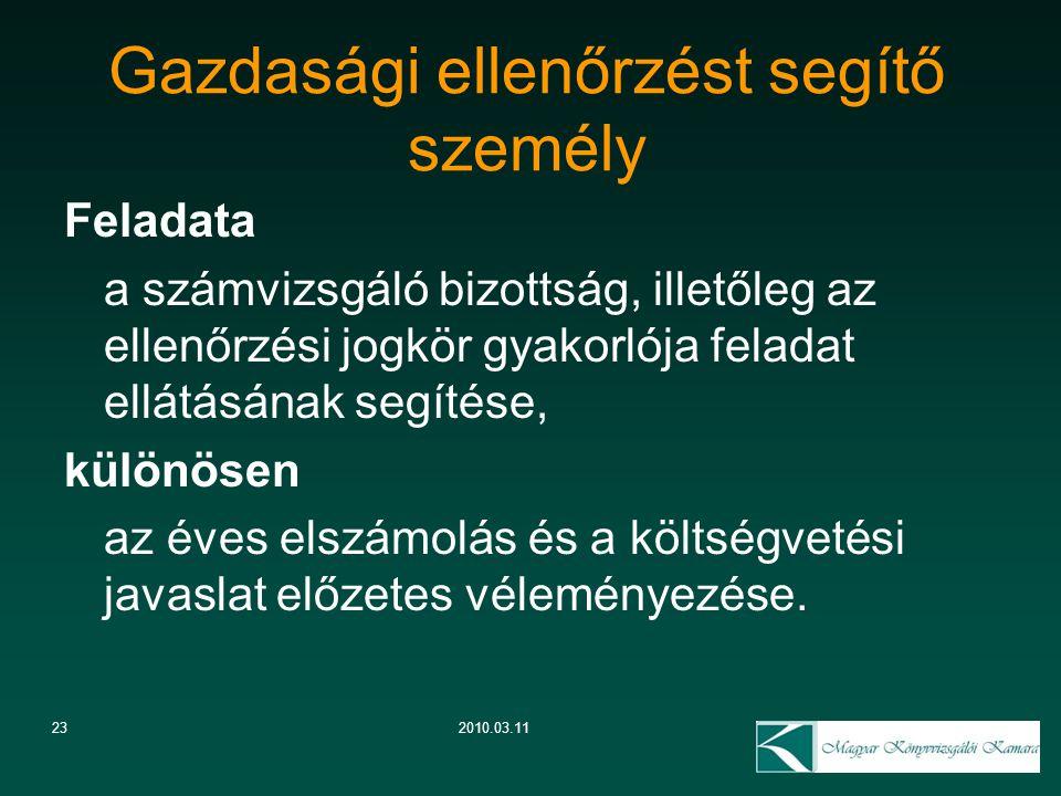 23 Gazdasági ellenőrzést segítő személy 2010.03.11 Feladata a számvizsgáló bizottság, illetőleg az ellenőrzési jogkör gyakorlója feladat ellátásának s