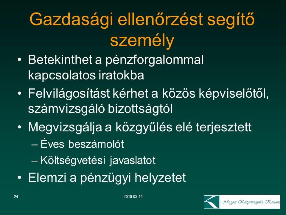 24 Gazdasági ellenőrzést segítő személy 2010.03.11 Betekinthet a pénzforgalommal kapcsolatos iratokba Felvilágosítást kérhet a közös képviselőtől, szá