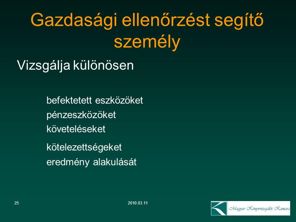 25 Gazdasági ellenőrzést segítő személy 2010.03.11 Vizsgálja különösen befektetett eszközöket pénzeszközöket követeléseket kötelezettségeket eredmény