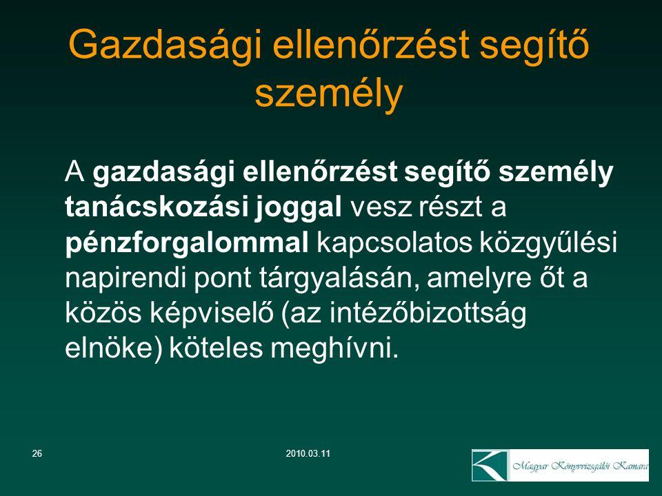 26 Gazdasági ellenőrzést segítő személy 2010.03.11 A gazdasági ellenőrzést segítő személy tanácskozási joggal vesz részt a pénzforgalommal kapcsolatos