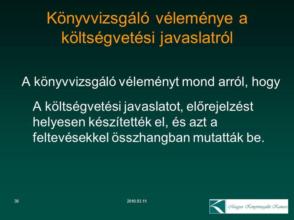 302010.03.11 Könyvvizsgáló véleménye a költségvetési javaslatról A könyvvizsgáló véleményt mond arról, hogy A költségvetési javaslatot, előrejelzést h