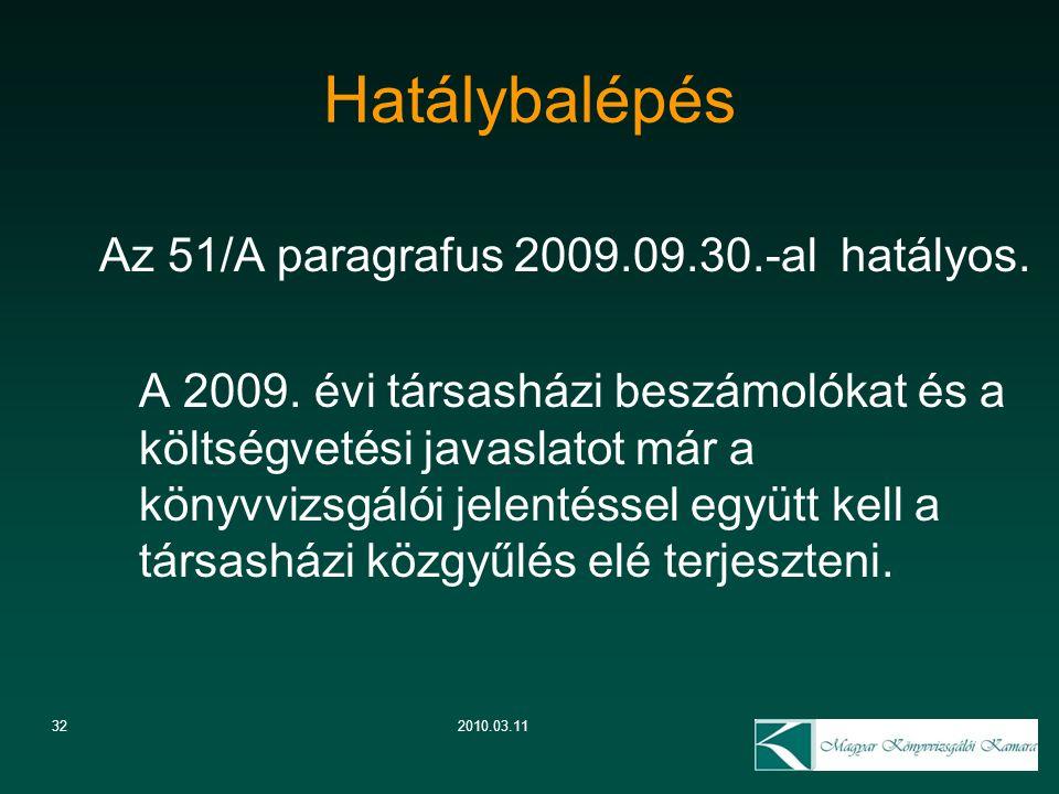 322010.03.11 Hatálybalépés Az 51/A paragrafus 2009.09.30.-al hatályos. A 2009. évi társasházi beszámolókat és a költségvetési javaslatot már a könyvvi