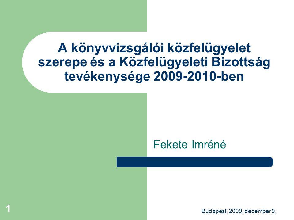 Budapest, 2009. december 9. 1 A könyvvizsgálói közfelügyelet szerepe és a Közfelügyeleti Bizottság tevékenysége 2009-2010-ben Fekete Imréné