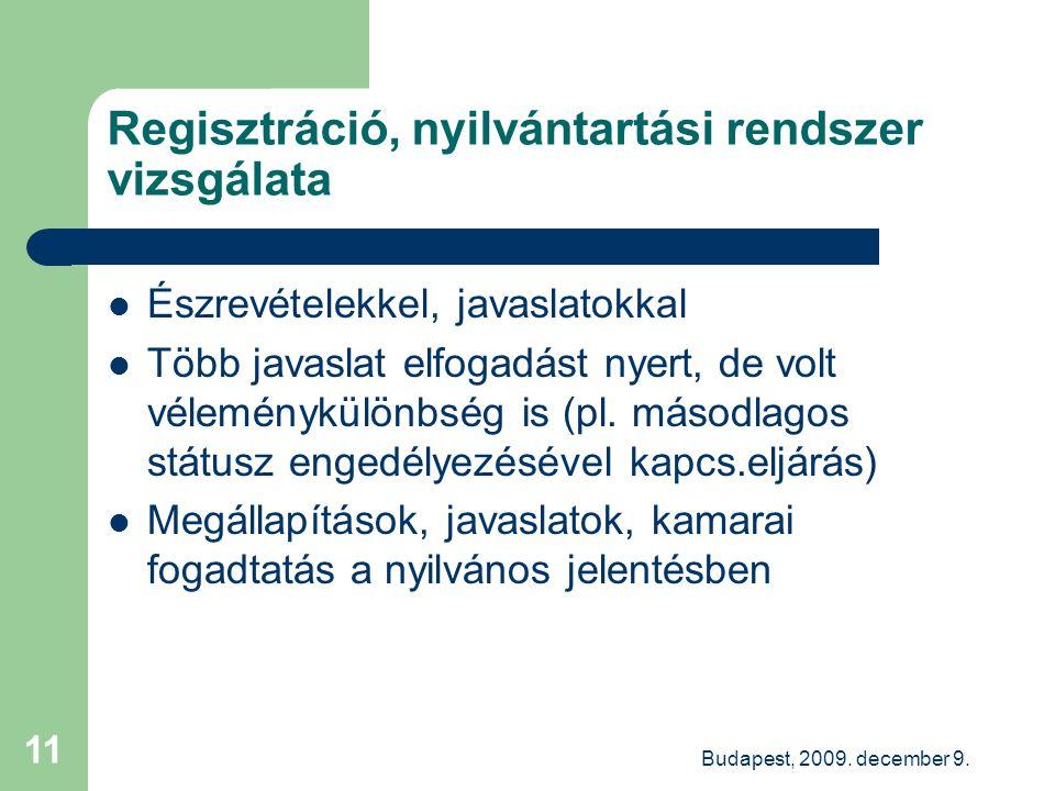 Budapest, 2009. december 9. 11 Regisztráció, nyilvántartási rendszer vizsgálata Észrevételekkel, javaslatokkal Több javaslat elfogadást nyert, de volt