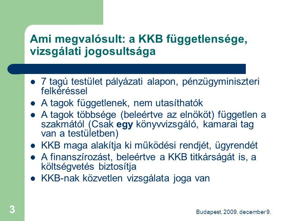 Budapest, 2009. december 9. 3 Ami megvalósult: a KKB függetlensége, vizsgálati jogosultsága 7 tagú testület pályázati alapon, pénzügyminiszteri felkér