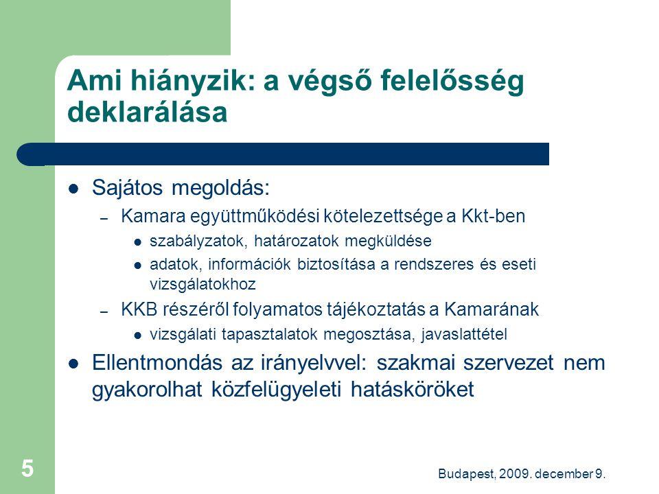 Budapest, 2009. december 9. 5 Ami hiányzik: a végső felelősség deklarálása Sajátos megoldás: – Kamara együttműködési kötelezettsége a Kkt-ben szabályz