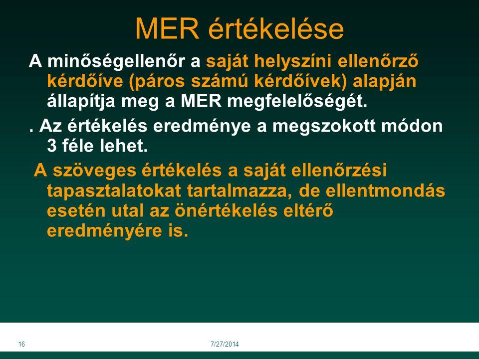 MER értékelése A minőségellenőr a saját helyszíni ellenőrző kérdőíve (páros számú kérdőívek) alapján állapítja meg a MER megfelelőségét.. Az értékelés