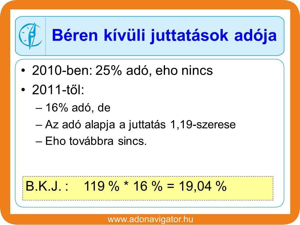 2010-ben: 25% adó, eho nincs 2011-től: –16% adó, de –Az adó alapja a juttatás 1,19-szerese –Eho továbbra sincs.