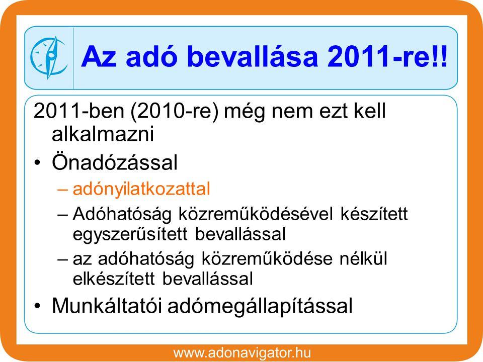 2011-ben (2010-re) még nem ezt kell alkalmazni Önadózással –adónyilatkozattal –Adóhatóság közreműködésével készített egyszerűsített bevallással –az adóhatóság közreműködése nélkül elkészített bevallással Munkáltatói adómegállapítással Az adó bevallása 2011-re!!