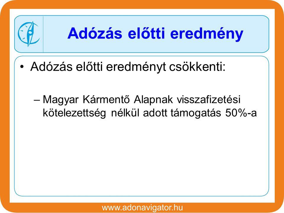 Adózás előtti eredményt csökkenti: –Magyar Kármentő Alapnak visszafizetési kötelezettség nélkül adott támogatás 50%-a Adózás előtti eredmény