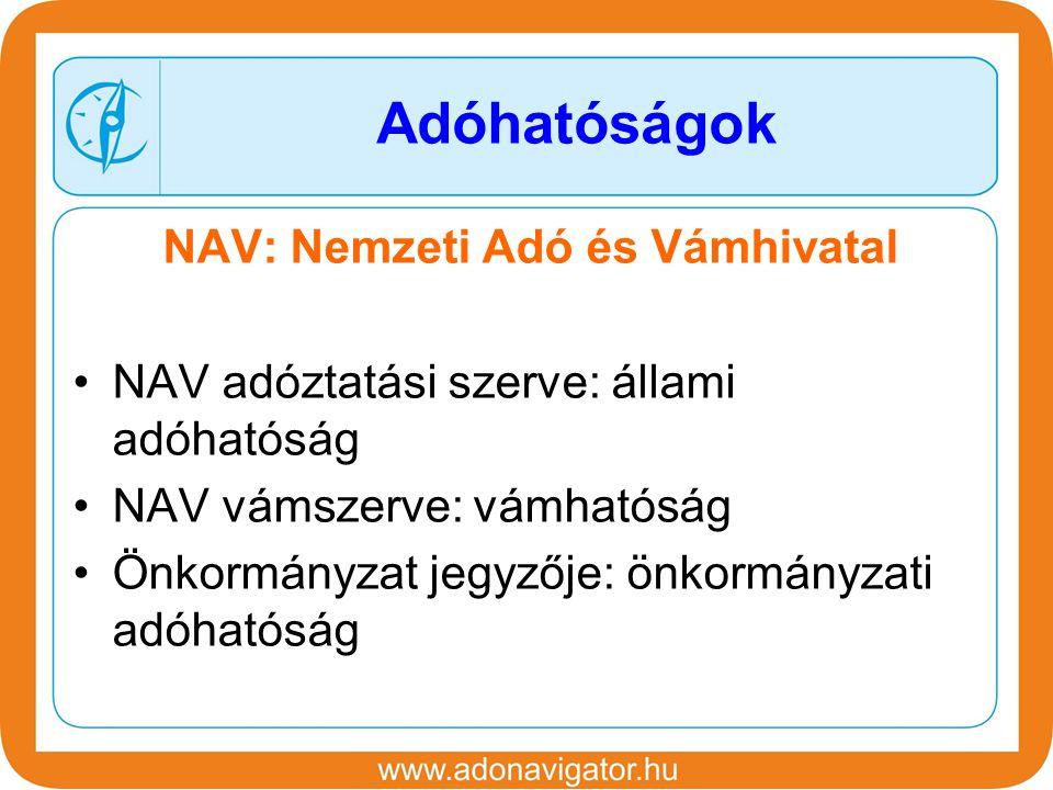 NAV: Nemzeti Adó és Vámhivatal NAV adóztatási szerve: állami adóhatóság NAV vámszerve: vámhatóság Önkormányzat jegyzője: önkormányzati adóhatóság Adóhatóságok