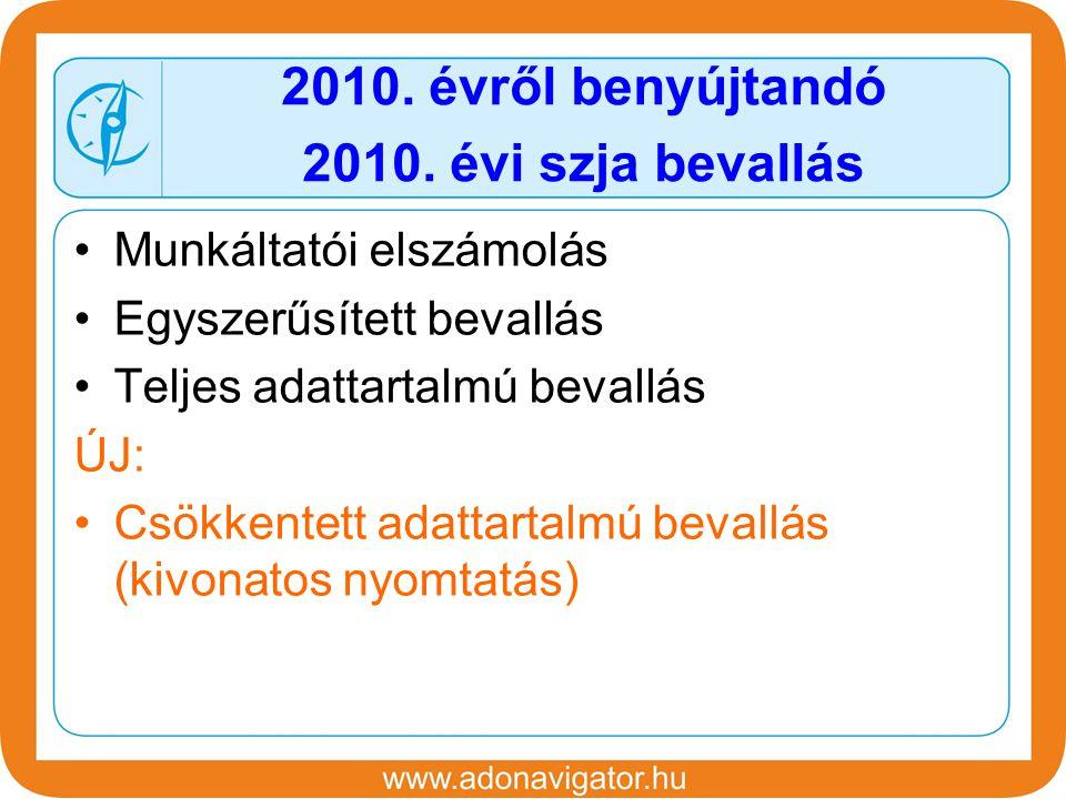 Munkáltatói elszámolás Egyszerűsített bevallás Teljes adattartalmú bevallás ÚJ: Csökkentett adattartalmú bevallás (kivonatos nyomtatás) 2010.