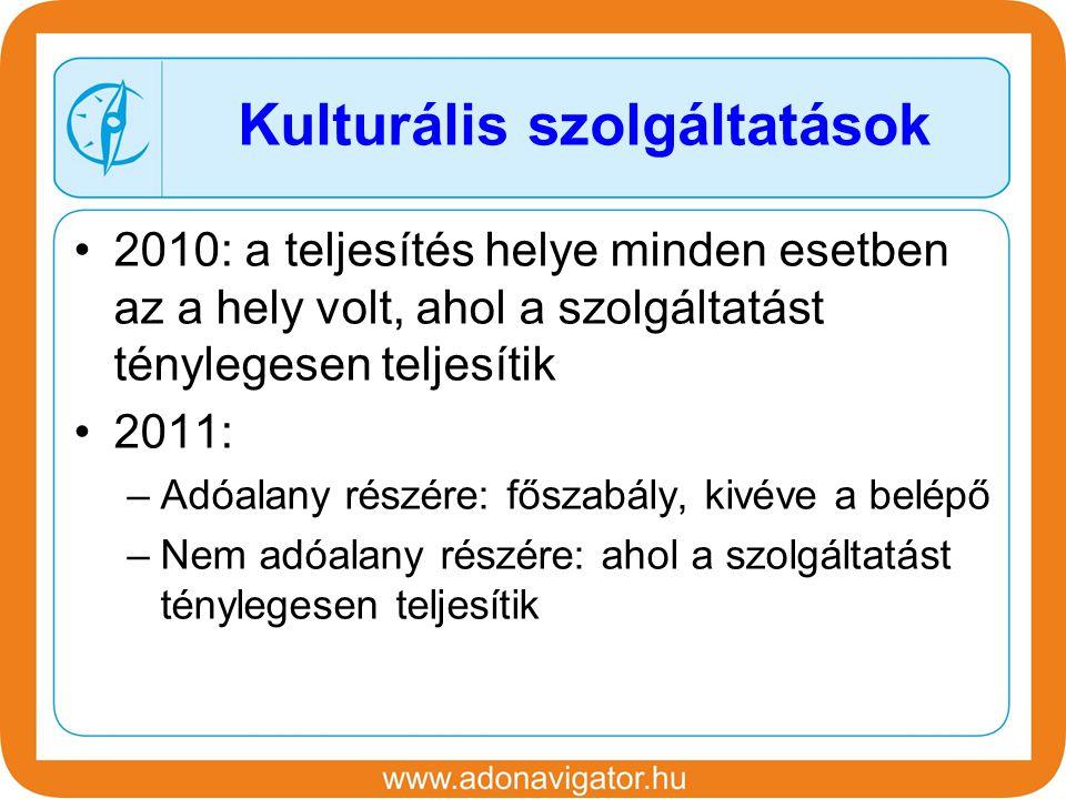 2010: a teljesítés helye minden esetben az a hely volt, ahol a szolgáltatást ténylegesen teljesítik 2011: –Adóalany részére: főszabály, kivéve a belépő –Nem adóalany részére: ahol a szolgáltatást ténylegesen teljesítik Kulturális szolgáltatások