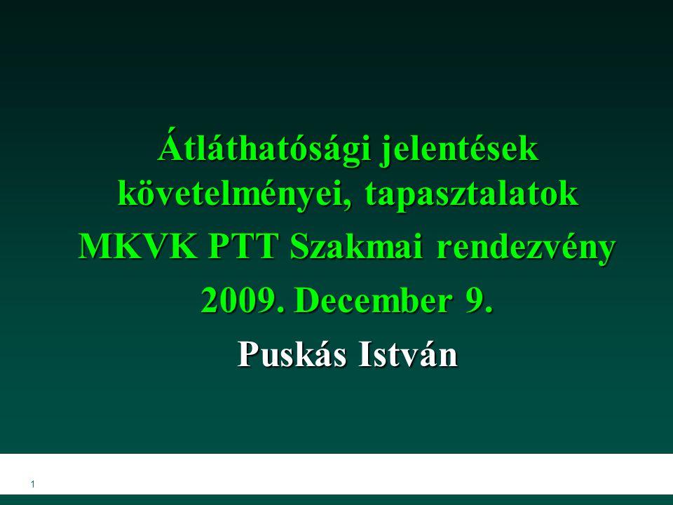 1 Átláthatósági jelentések követelményei, tapasztalatok MKVK PTT Szakmai rendezvény 2009.