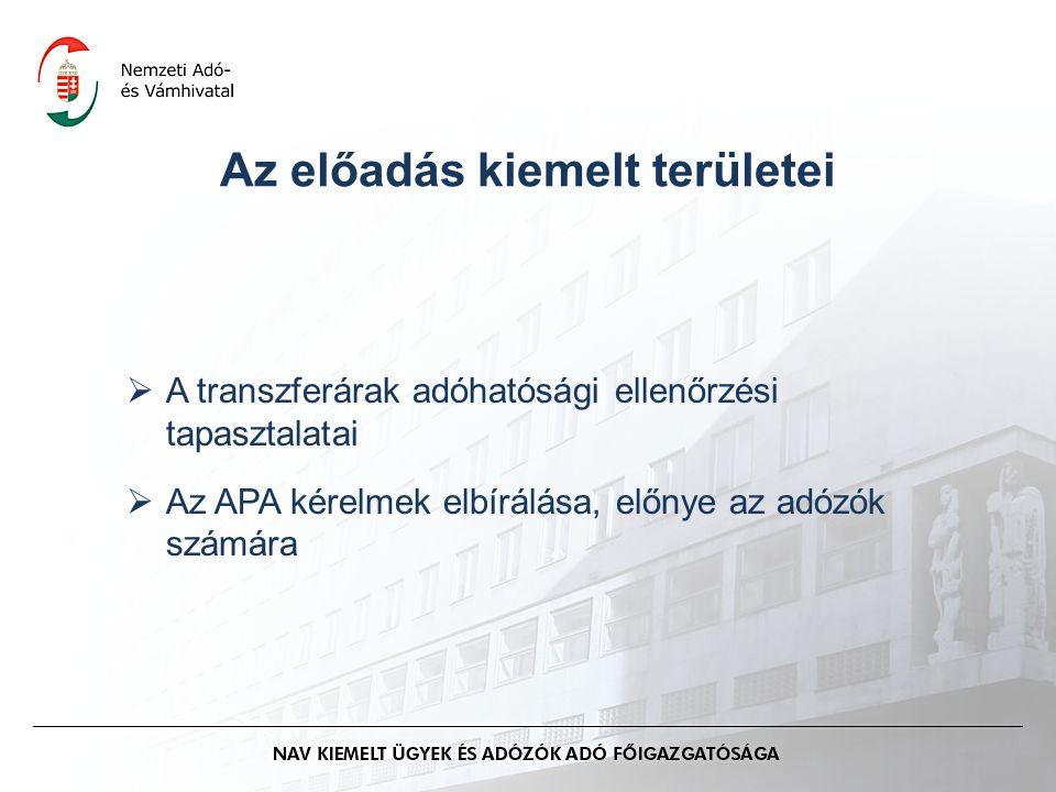 Az előadás kiemelt területei  A transzferárak adóhatósági ellenőrzési tapasztalatai  Az APA kérelmek elbírálása, előnye az adózók számára